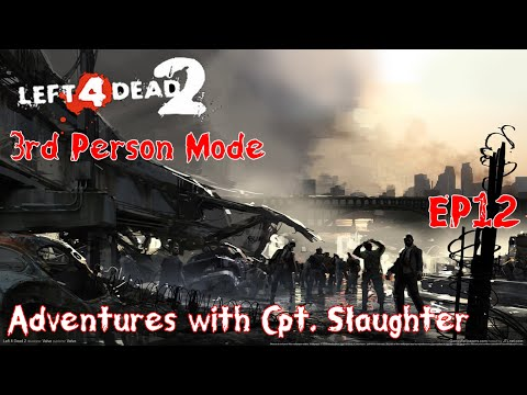 L4D2 - 3PM -  Ep12 -  Adventures with Cpt. Slaughter