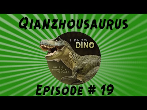 Qianzhousaurus: I Know Dino Podcast Episode 19
