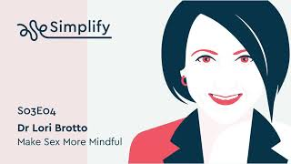 Dr. Lori Brotto Interview: How to Make Sex More Mindful | Simplify Podcast