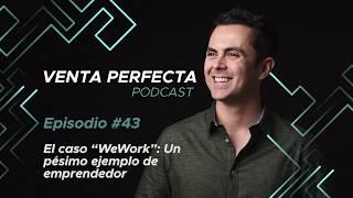 """EP #43 El caso de """"WeWork"""": pésimo ejemplo de emprendedor."""