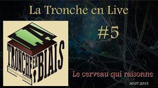 Le Cerveau qui raisonne (ft Hugo Mercier) -- La Tronche en Live #5