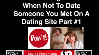 Dating: When Not To Date Someone You Met On A Dating Site Part # 1
