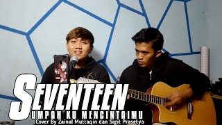 Seventeen Sumpah Ku Mencintaimu Cover By Zainal Muttaqin & Sigit Prasetyo