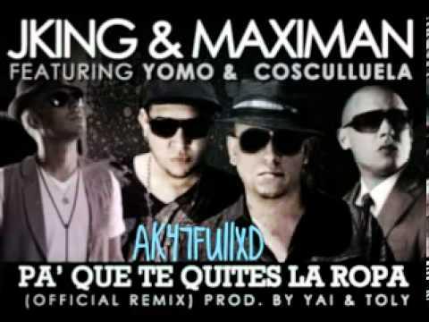 J-King & Maximan Ft. Yomo y Cosculluela - Pa' Que Te Quites La Ropa (Official Remix)+(Letra)