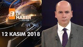 Atv Ana Haber | 12 Kasım 2018