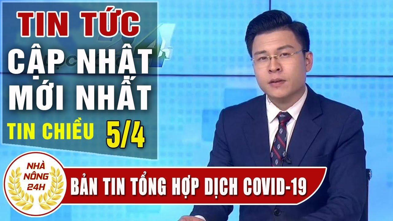 Tin tức dịch bệnh corona ( Covid-19 ) chiều 5/4 Tin tổng hợp virus corona Việt Nam đại dịch Vũ Hán