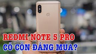 Redmi Note 5 Pro bây giờ có còn đáng mua nữa không?