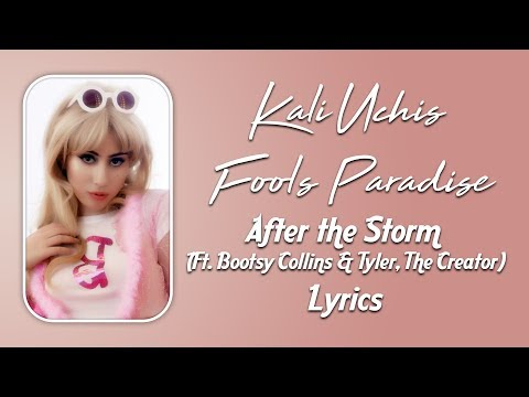 Kali Uchis Fool's Paradise After the Storm Ft Bootsy Collins & Tyler, The Creator Lyrics