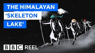 The mystery of the Himalayan 'Skeleton Lake' - BBC REEL