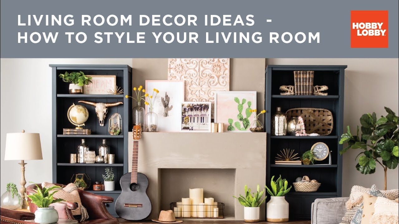 living room decor ideas how to style your living room hobby lobby