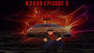 k2000 épisode 5 Vacance (saison 2) - ( Machinima )