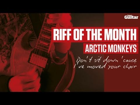 Riff Of The Month: Arctic Monkeys 'Don't Sit Down Cause I've Moved Your Chair' (TG216)