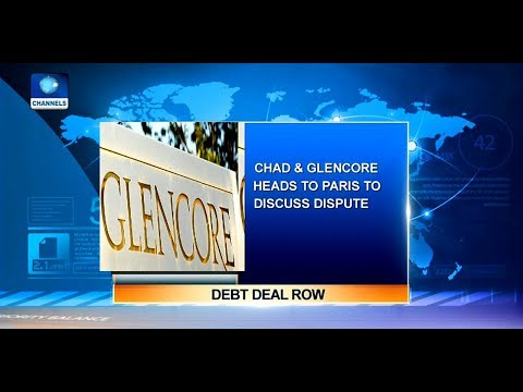 Chad To Meet Glencore In Paris To Discuss Debt Dispute |Business Incorporated|
