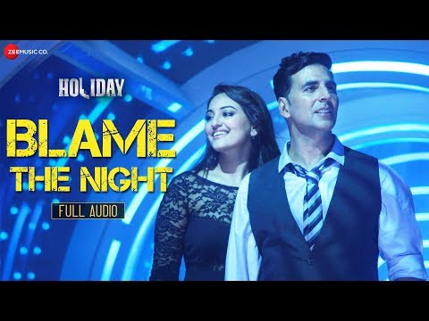 Blame The Night  Holiday   Full   Pritam & Arijit Singh ft. Akshay Kumar, Sonakshi