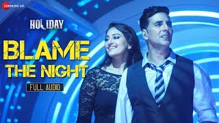 Blame The Night - Holiday - Official Full Audio | Pritam & Arijit Singh ft. Akshay Kumar, Sonakshi