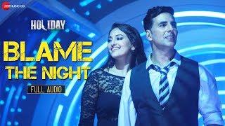 Blame The Night - Holiday - Official Full Audio | Pritam & Arijit Singh ft. Akshay Kumar, Sonakshi