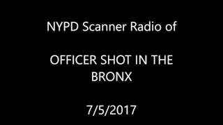 7/5/17 Scanner Officer Shot in the Bronx: Scanner Audio