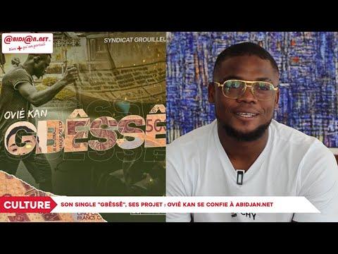 Culture : Son single Gbêssê, ses projets, Ovié Kan se confie à Abidjan.net