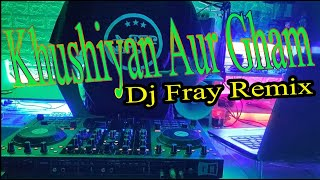 Khushiyan Aur Gham_Dj Fray Remix (cover remix)
