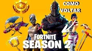 COMO VOLTAR PRA SEASON 2 FORTNITE 2019!