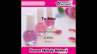 Te Amo - U-KISS [유키스] [K-POP40和音メロディ&オルゴールメロディ]