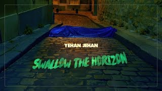 Yehan Jehan - Swallow The Horizon (official Video)
