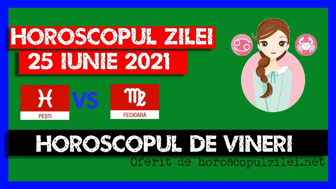 Horoscopul Zilei - 25 Iunie 2021 / Horoscopul de Vineri