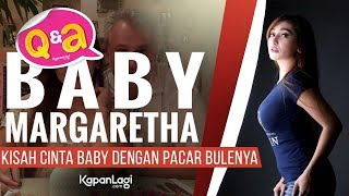Q&A - Baby Margaretha Blak-Blakan Soal Pacar Bulenya
