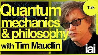 Philosophy in Quantum Theory | Tim Maudlin