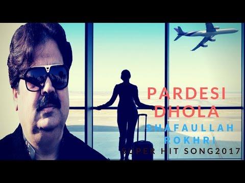 FULL HD SONG 2016 pardesi dhola / shafaullah khan rokhri