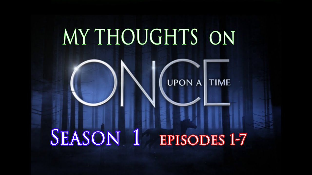 Download ONCE UPON A TIME - MY THOUGHTS  SO FAR  ( Season 1 episodes 1-7)