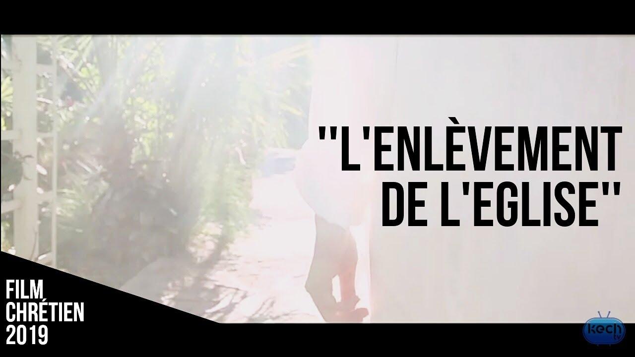 L'ENLEVEMENT DE L'EGLISE / Nouveau film chrétien 2019
