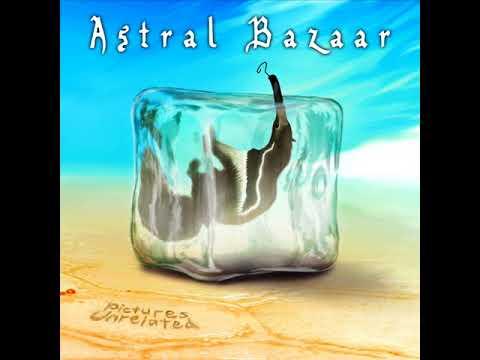 Astral Bazaar - Pictures Unrelated [Full Album] 2018