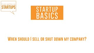 When should I sell or shut down my company? | WSGR Startup Basics