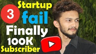 After three startup fail Finally 100k Subscriber Complete on Our Channel