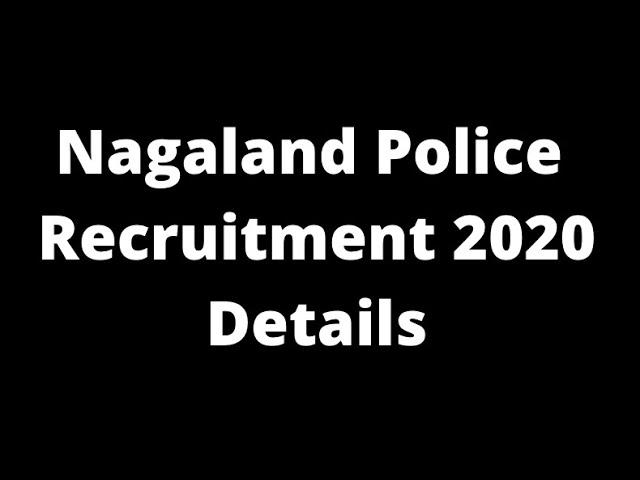 Nagaland Police Recruitment 2020 Details 7 हजार पदों पर होगी पुलिस भर्ती