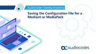 Saving the configuration file for a Mediant or MediaPack