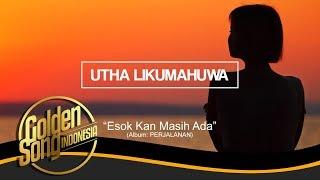 UTHA LIKUMAHUA - Esok Kan Masih Ada (Official Audio)