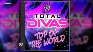 "WWE: ""Top Of The World"" (Total Divas) Theme Song + AE (Arena Effect)"