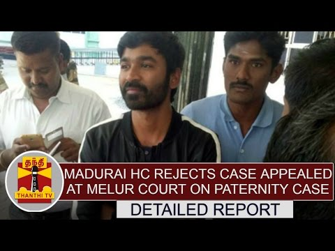 DETAILED REPORT : Madurai HC rejects case appealed at Melur Court on Dhanush Paternity Case