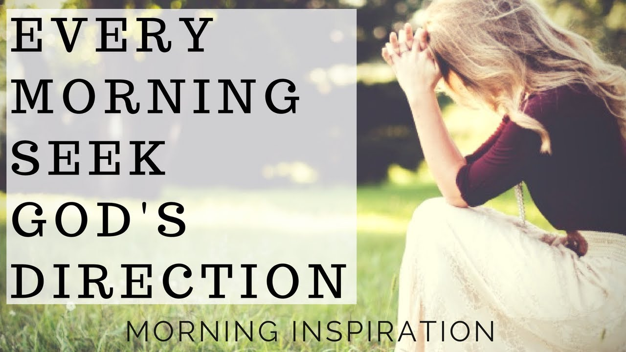 Every Morning Seek God's Direction - Morning Inspiration to Motivate Your  Day