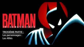 Batman, La Série Animée - Troisième Partie - Les Personnages : Les alliés