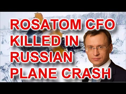 LIVE: Rosatom (Uranium One) Chief, 70 Others, Die In Russian Plane Crash; Q Says 187