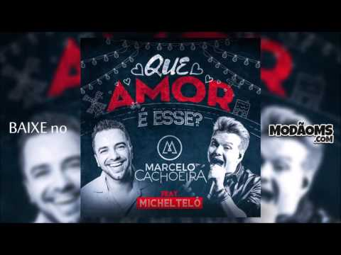 Marcelo Cachoeira - Que Amor é Esse (Part. Michel Teló) (Lançamento 2016)