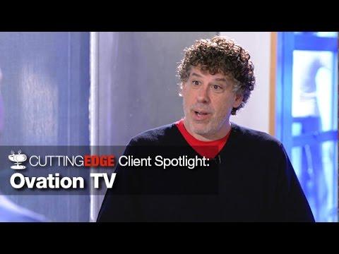 Cutting Edge Client Spotlight: Ovation TV