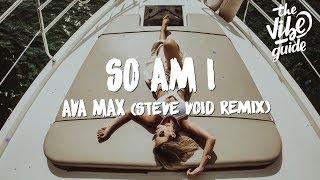 Cover images Ava Max - So Am I (Lyrics) Steve Void Remix