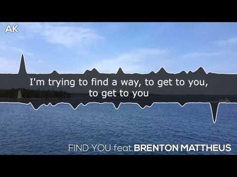 [LYRICS] AK - Find You (feat. Brenton Mattheus)