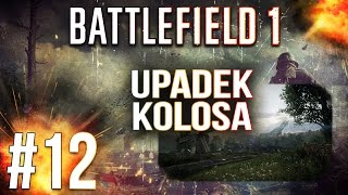 Upadek Kolosa - Battlefield 1 multiplayer pl - BF1 gameplay #12