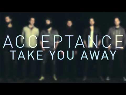 Acceptance  Take You Away Audio
