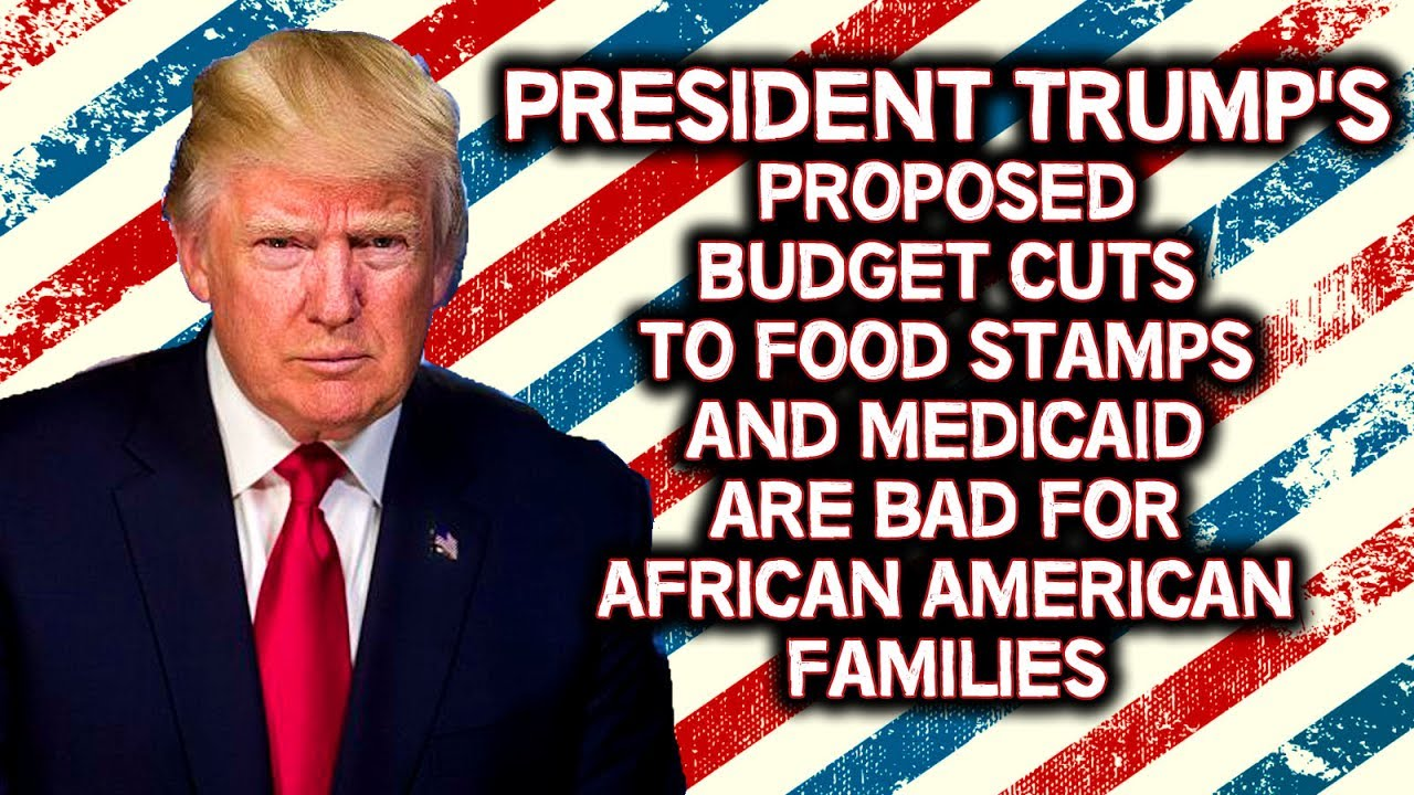 President trumps budget cuts to food stamps and medicaid are bad president trumps budget cuts to food stamps and medicaid are bad for african americans ccuart Choice Image